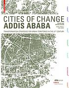 Cities of Change, Addis Ababa : Transformation Strategies for Urban Territories in the 21st Century.