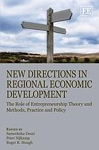 New directions in regional economic development : the role of entrepreneurship theory and methods, practice and policy