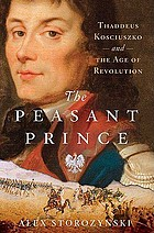 The peasant prince : Thaddeus Kosciuszko and the age of revolution