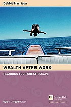 Wealth after work : planning your great escape