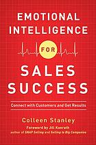 Emotional intelligence for sales success : connect with customers and get results