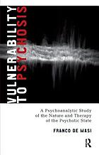 Vulnerability to psychosis : a psychoanalytic study of the nature and therapy of the psychotic state