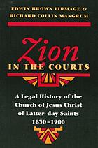 Zion in the courts : a legal history of the Church of Jesus Christ of Latter-day Saints, 1830-1900