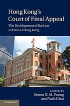 Hong Kong's Court of Final Appeal : the development of the law in China's Hong Kong