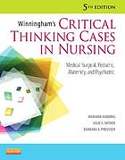 Winningham's critical thinking cases in nursing : medical-surgical, pediatric, maternity, and psychiatric