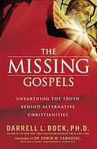 The missing Gospels : unearthing the truth behind alternative Christianities
