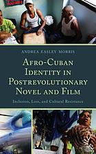 Afro-Cuban identity in postrevolutionary novel and film : inclusion, loss, and cultural resistance