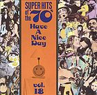 Have a nice day. : Vol. 18 super hits of the '70s.