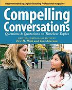 Compelling conversations : questions and quotations on timeless topics : an engaging ESL textbook for advanced students