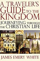 A traveler's guide to the kingdom : journeying through the Christian life
