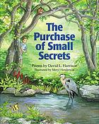 The purchase of small secrets : poems