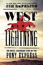 West like lightning : the brief, legendary ride of the Pony Express