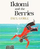 Iktomi and the berries : a Plains Indian story