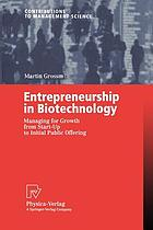 Entrepreneurship in Biotechnology : Managing for Growth from Start-Up to Initial Public Offering