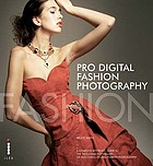 Pro digital fashion photography : featuring work from David Lachapelle, Barry Lategan, Perou & Rankin : a complete reference guide to the tools and techniques of successful digital fashion photography
