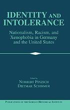 Identity and intolerance : nationalism, racism, and xenophobia in Germany and the United States