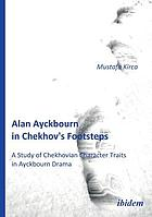 Alan Ayckbourn in Chekhov's footsteps : a study of Chekhovian character traits in Ayckbourn drama