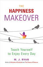 The happiness makeover : teach yourself to enjoy every day