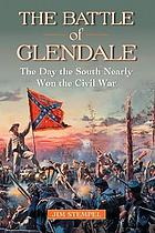 The Battle of Glendale : the day the South nearly won the Civil War