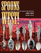 Spoons West! : Fred Harvey, the Navajo, and the souvenir spoons of the Southwest 1890-1941