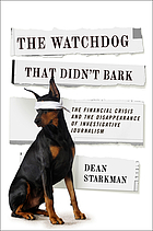 The watchdog that didn't bark : the financial crisis and the disappearance of investigative reporting