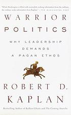 Warrior politics : why leadership demands a pagan ethos