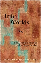 Tribal worlds : critical studies in American Indian nation building