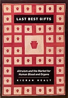 Last best gifts : altruism and the market for human blood and organs