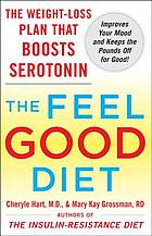 The feel-good diet : the weight-loss plan that boosts serotonin, improves your mood, and keeps the pounds off for good