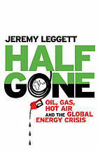 Half gone : oil, gas, hot air, and the global energy crisis