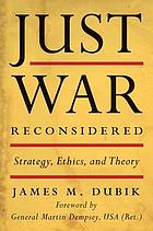 Just war reconsidered : strategy, ethics, and theory