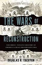 The wars of Reconstruction : the brief, violent history of America's most progressive era