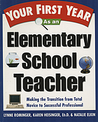 Your first year as an elementary school teacher : making the transition from total novice to a successful professional