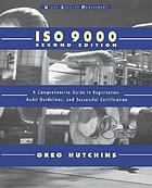 ISO 9000 : a comprehensive guide to registration, audit guidelines and successful certification