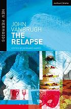 The relapse; or, Virtue in danger;