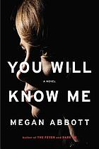 You will know me : a novel