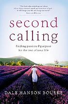 Second calling : finding passion & purpose for the rest of your life