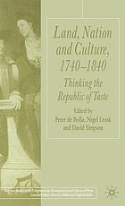 Land, nation and culture, 1740-1840 : thinking the republic of taste
