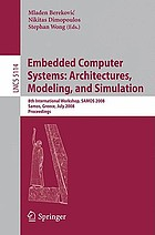 Embedded computer systems : architectures, modeling, and simulation : 8th International Workshop, Samos 2008, Samos, Greece, July 21-24, 2008 : proceedings