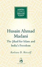 Husain Ahmad Madani : the jihad for Islam and India's freedom