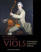 The Caldwell Collection of Viols : a life together in the pursuit of beauty