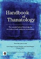 Handbook of thanatology : the essential body of knowledge for the study of death, dying, and bereavement