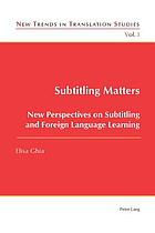 Subtitling matters : new perspectives on subtitling and foreign language learning