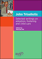John Triseliotis : selected writings on adoption, fostering and child care