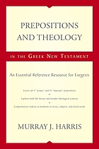Prepositions and theology in the Greek New Testament : an essential reference resource for exegesis