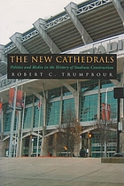 The new cathedrals : politics and media in the history of stadium construction