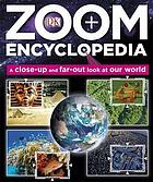 Zoom encyclopedia : a close-up and far-out look at our world