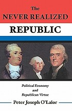 The never realized republic : political economy and republican virtue