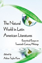 The natural world in Latin American literatures : ecocritical essays on twentieth century writings