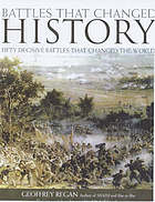 Battles that changed history : fifty decisive battles spanning over 2,500 years of warfare